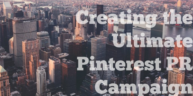 Creating the Ultimate Pinterest PR Campaign