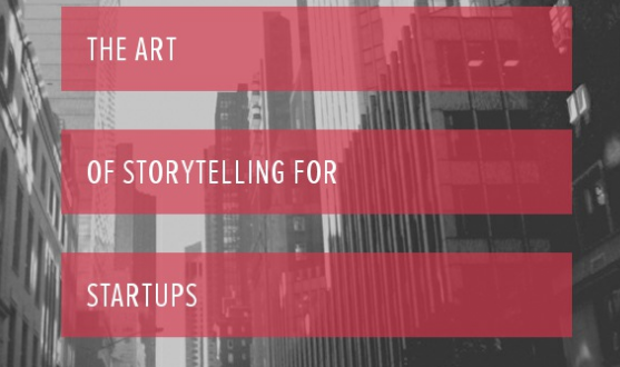 The Art of Storytelling for Startups