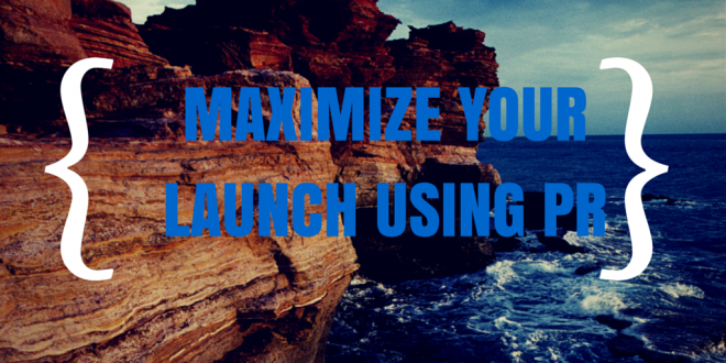 How PR Can Help You REALLY Launch Your Product or Idea