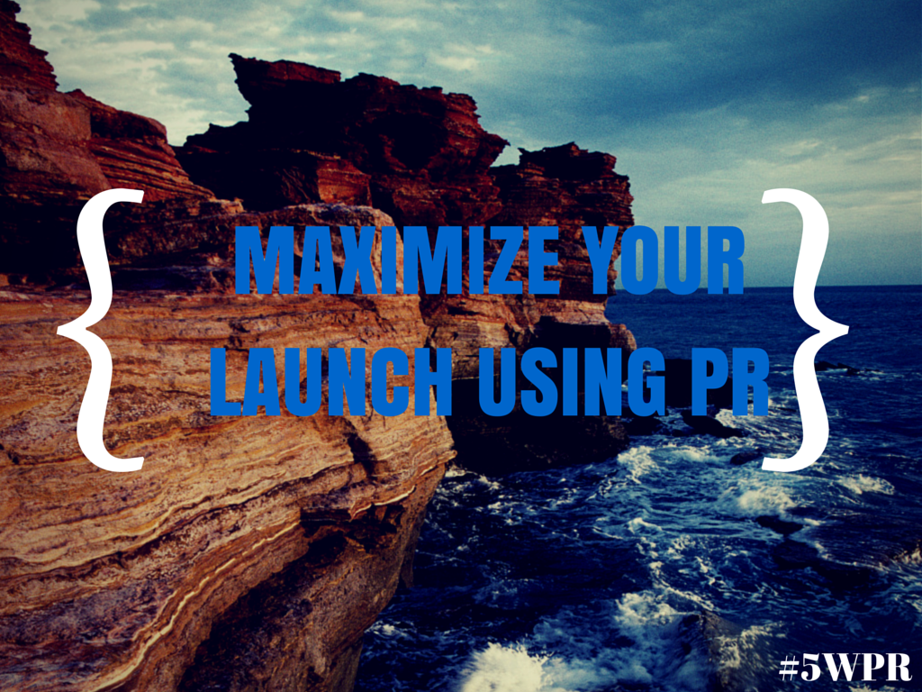 How PR Can Help You REALLY Launch Your